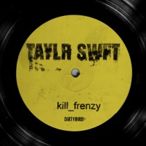 Kill Frenzy 'Taylr Swft' (Dirtybird)