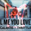 Galantis & Throttle 'Tell Me You Love Me'