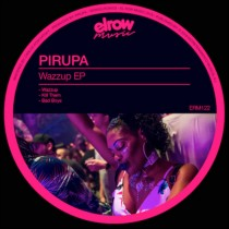 Pirupa 'Wazzup EP' (Elrow Music)